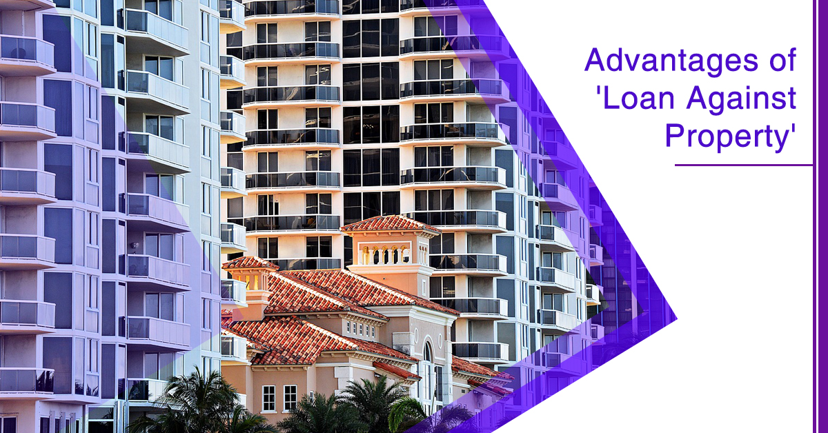 Advantages of Loan Against Property