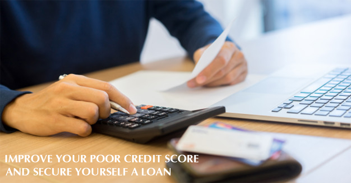 IMPROVE YOUR POOR CREDIT SCORE AND SECURE YOURSELF A LOAN