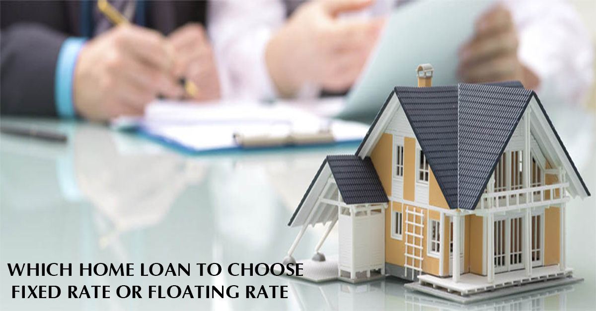 WHICH HOME LOAN TO CHOOSE FIXED RATE OR FLOATING RATE